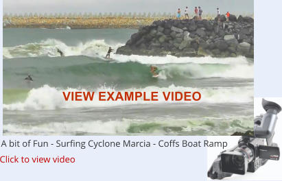 A bit of Fun - Surfing Cyclone Marcia - Coffs Boat Ramp Click to view video VIEW EXAMPLE VIDEO